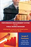 Performance Measurement System for the Public Works Manager, Sergio P. Panunzio, 1438964730