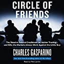 Circle of Friends: The Massive Federal Crackdown on Inside Trading - and Why the Markets Always Work Against the Little Guy Audiobook by Charles Gasparino Narrated by Pete Larkin
