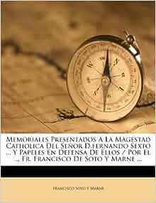 Memoriales Presentados A La Magestad Catholica Del Señor D