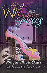 War and Pieces: Season 3, Episode 3 (Frayed Fairy Tales Book 9)