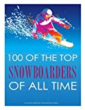 100 of the Top Snowboarders of All Time, Alex Trost and Vadim Kravetsky, 1492141801