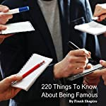 220 Things to Know About Being Famous | Frank Shapiro
