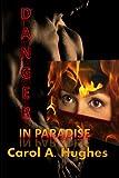 Danger in Paradise, Carol A. Hughes, 0985796634