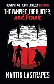 The Vampire, the Hunter, and Frank (The Vampire and the Hunter Trilogy: Book Three) by [Lastrapes, Martin]