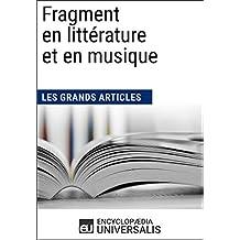 Fragment en littérature et en musique (Les Grands Articles): (Les Grands Articles d'Universalis) (French Edition)
