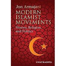 Modern Islamist Movements: History, Religion, and Politics