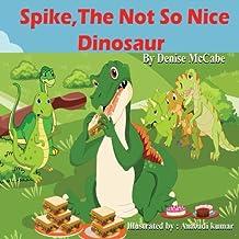 Spike, the not so nice dinosaur (Picture Books, Bedtime Stories, Teaching Values, Social Skills)