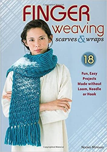 Finger Weaving Scarves & Wraps: 18 Fun, Easy Projects Made without ...