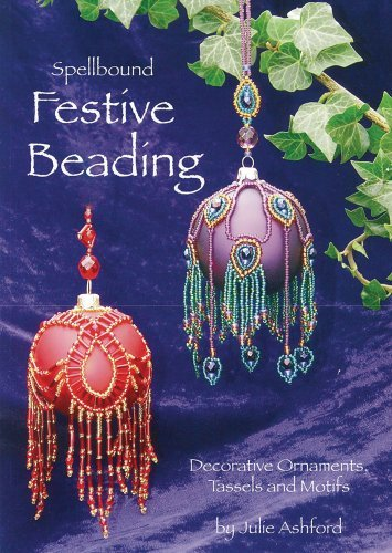 Spellbound Festive Beading: Decorative Ornaments, Tassels and Motifs by Julie Ashford - Ashford Shopping Mall