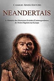 Neandertais: A História dos Humanos Extintos Contemporâneos do Homo Sapiens na Europa