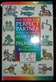 img - for How to Find Your Perfect Partner Through the Powers of Astrology & Palmistry book / textbook / text book