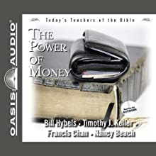 The Power of Money: Today's Best Teachers of the Bible, Volume 3 Audiobook by Bill Hybels, Timothy Keller, Francis Chan, Nancy Beach Narrated by Bill Hybels, Timothy Keller, Francis Chan, Nancy Beach