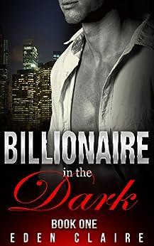 Billionaire in the Dark: Dark Billionaire Romance Series Book One by [Claire, Eden]