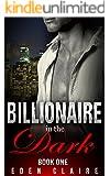 Billionaire in the Dark: Dark Billionaire Romance Series Book One