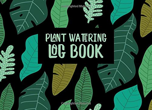 Plant Watering Log Book: Calendar Templates to Keep Track