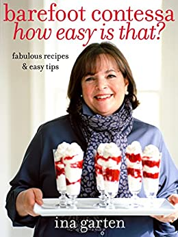 Barefoot Contessa How Easy Is That?: Fabulous Recipes & Easy Tips by [Garten, Ina]