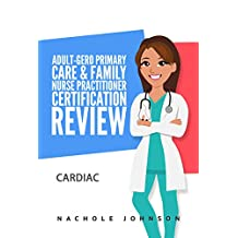 Adult-Gero Primary Care and Family Nurse Practitioner Certification Review : Cardiac