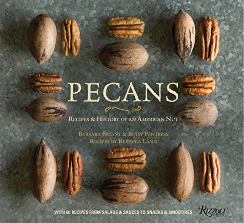 Pecans: Recipes and History of an American Nut by Barbara Bryant, Betsy Fentress, Rebecca Lang