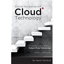 Scale Up Your Business with Cloud Technology: A Practical Guide to Building a Future-Proof Enterprise