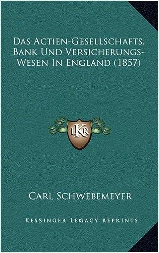 Das Actien-Gesellschafts, Bank Und Versicherungs-Wesen in England (1857)