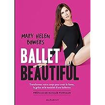 Ballet Beautiful : Transformez votre corps pour avoir la force, la grâce et la tonicité d une ballerine (Essai-Santé) (French Edition)