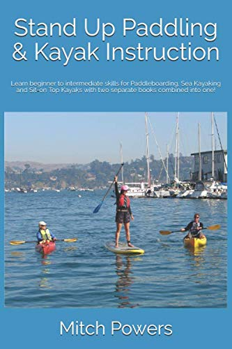 Stand Up Paddling & Kayak Instruction: Learn beginner to intermediate skills for paddleboarding, Sea Kayaking and Sit-on Top Kayaks with two separate books combined into one!