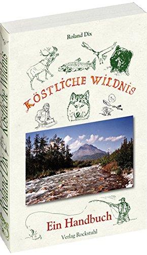 Köstliche Wildnis: Ein Handbuch