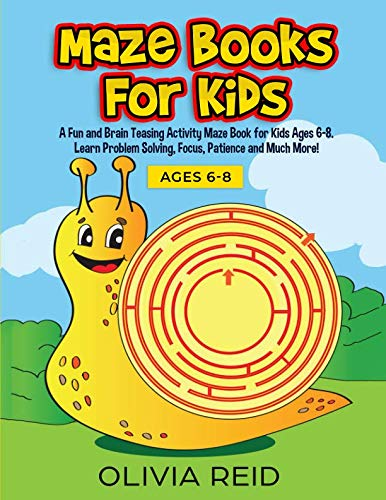 Maze Books for Kids: A Fun and Brain Teasing Activity Maze Book for Kids Ages 6-8. Learn Problem Solving, Focus, Patience and Much More! (Large Print Kids Maze -