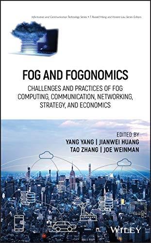 Fog and Fogonomics: Challenges and Practices of Fog Computing, Communication, Networking, Strategy, and Economics (Information and Communication Technology Series,)