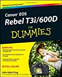 Canon EOS Rebel T3i / 600D For Dummies by King, Julie Adair...