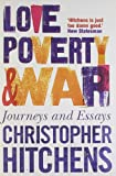 Front cover for the book Love, Poverty, and War: Journeys and Essays by Christopher Hitchens