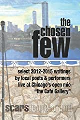 the Chosen Few: select writings from the Cafe Gallery Chicago open mic 2012-2015 Paperback