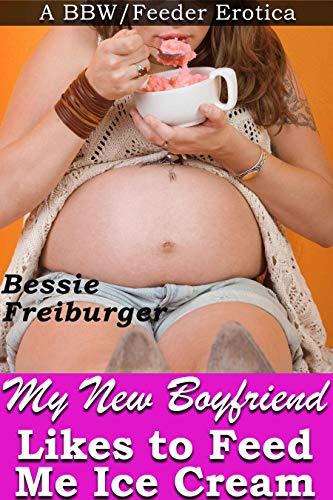 My New Boyfriend Likes to Feed Me Ice Cream: A BBW/Feeder Erotica (Krissy at College Book 2) -