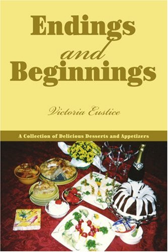 Endings and Beginnings: A Collection of Delicious Desserts and Appetizers ebook