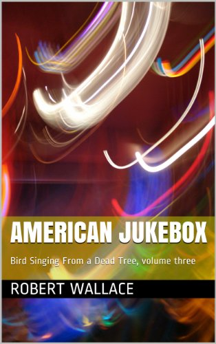 American Jukebox: Bird Singing From a Dead Tree, volume three