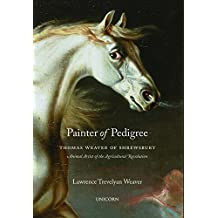 Painter of Pedigree: Thomas Weaver of Shrewsbury – Animal Artist of the Agricultural Revolution