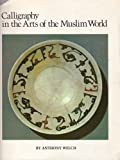Calligraphy in the Arts of the Muslim World, Anthony Welch, 0292738188