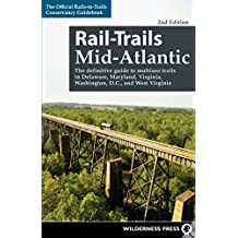 Rail-Trails Mid-Atlantic: The definitive guide to multiuse trails in Delaware, Maryland, Virginia, Washington, D.C, and West Virginia: The definitive guide ... Washington, D.C., and West Virginia