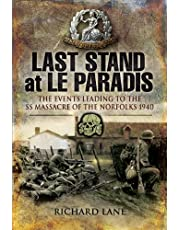 Last Stand at le Paradis: The Events Leading to the SS Massacre of the Norfolks 1940