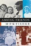 Among Friends, M. F. K. Fisher, 1593760248