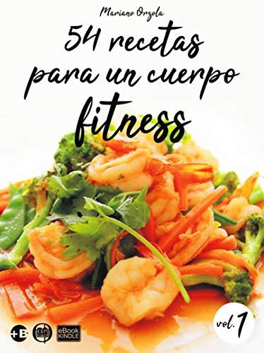 54 recetas para un cuerpo fitness - volumen 1: Ensaladas, platos con vegetales, platos con carnes, pastas y postres livianos (Colección Más Bienestar) (Spanish Edition)