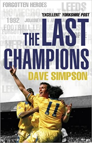 3a2ffcccde The Last Champions  Leeds United and the Year that Football Changed  Forever  Amazon.co.uk  Dave Simpson  9780857501011  Books