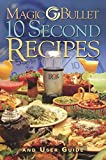 Magic Bullet 10 Second Recipes and User Guide