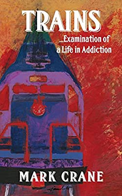 TRAINS...Examination of a Life in Addiction