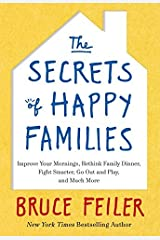The Secrets of Happy Families: Improve Your Mornings, Rethink Family Dinner, Fight Smarter, Go Out and Play, and Much More by Bruce Feiler (2013-07-30)