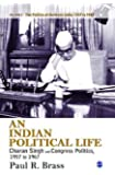 An Indian Political Life: Charan Singh and Congress Politics, 1957 to 1967 - Vol.2 (The Politics of Northern India 1937 To 2007)