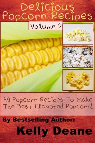 Recipe Balls Popcorn (Delicious Popcorn Recipes - Volume 2: 49 Popcorn Recipes To Make The Best Flavored Popcorn.)