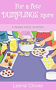 For a few Dumplings More (Meera Patel Cozy Mystery Series Book 3) by [Clover, Leena]