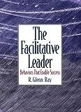 The Facilitative Leader, R. Glenn Ray, 0978569105