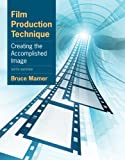 Film Production Technique: Creating the Accomplished Image, Mamer, 0840030916